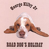 Play & Download Road Dog's Holiday by George Kilby Jr | Napster