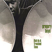 Rich in a Troubled Time by Gregory Boyd