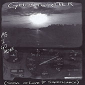 Play & Download As I Go Alone (Songs of Love and Significance) by The Ghostwriter | Napster