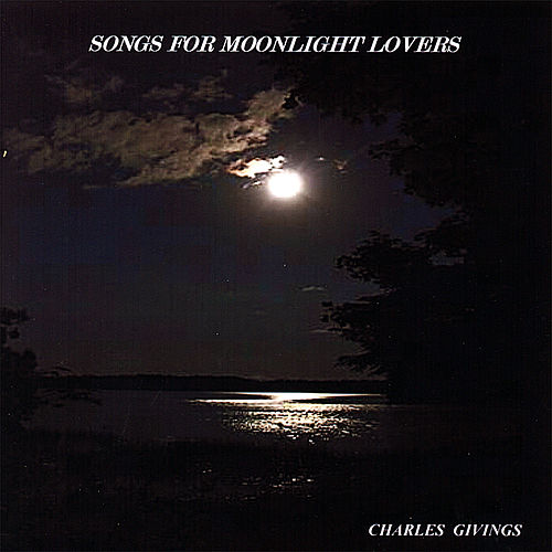 Play & Download Songs for Moonlight Lovers by Charles Givings | Napster