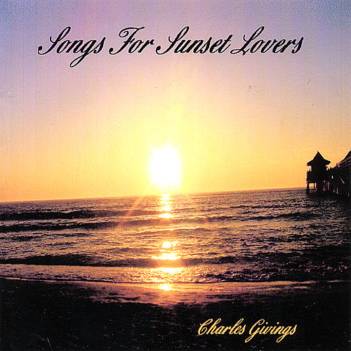 Play & Download Songs for Sunset Lovers by Charles Givings | Napster