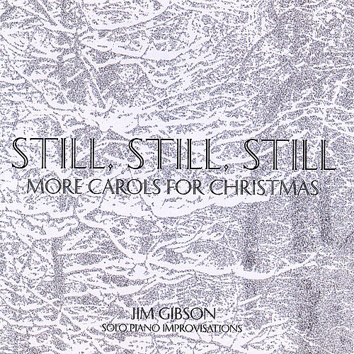 Play & Download Still, Still, Still: More Carols for Christmas by Jim Gibson | Napster