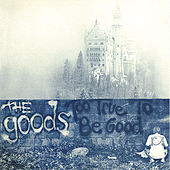 Too True to Be Good by The Goods