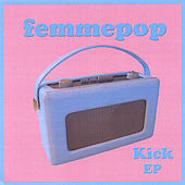 Kick Ep by Femmepop