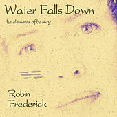 Play & Download Water Falls Down (Remastered With Bonus Track) by Robin Frederick | Napster