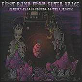 Play & Download Impressionable Sounds of the Subsonic by First Band From Outer Space | Napster