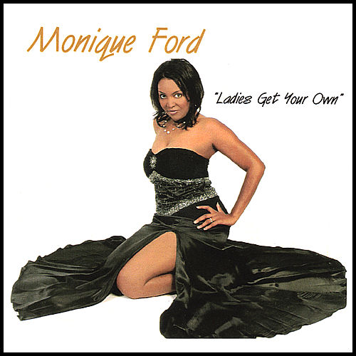 Ladies Get Your Own by Monique Ford