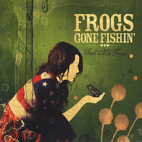 Play & Download Tell Me True by Frogs Gone Fishin' | Napster
