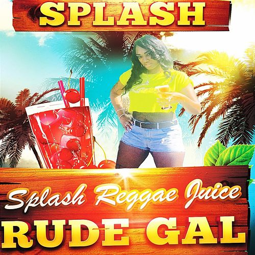 Rude Gal by Splash