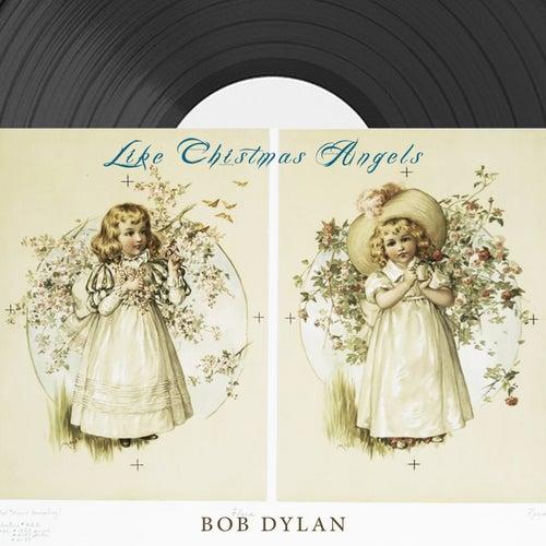 Like Christmas Angels von Bob Dylan