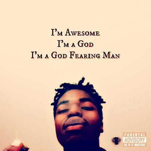 I'm Awesome, I'm a God, I'm a God Fearing Man by Tr3