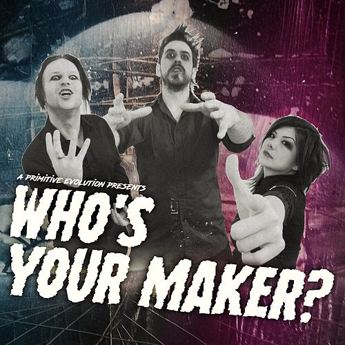 Who's Your Maker? by A Primitive Evolution