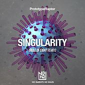 Play & Download Singularity (Rule Of Eight Remix) by Prototyperaptor | Napster