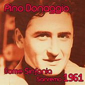 Play & Download Come sinfonia (Festival di sanremo 1961) by Pino Donaggio | Napster