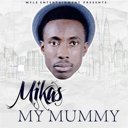 My Mummy by Mikas