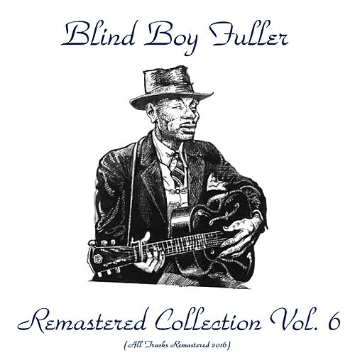 Remastered Collection, Vol. 6 (Remastered 2016) by Blind Boy Fuller