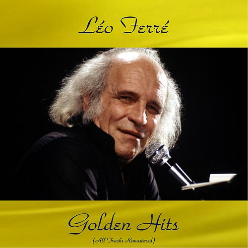 Play & Download Léo ferré golden hits (All tracks remastered) by Leo Ferre | Napster
