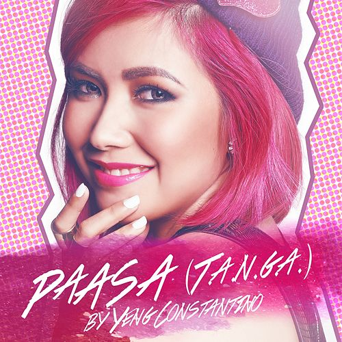 Play & Download Paasa (T.A.N.G.A.) by Yeng Constantino | Napster