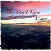 Play & Download They Don't Know by J Lyrics | Napster
