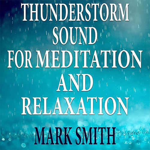Play & Download Thunderstorm Sound for Meditation and Relaxation by Mark Smith | Napster