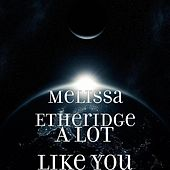Play & Download A Lot Like You by Melissa Etheridge | Napster