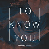 Play & Download To Know You by Vineyard Worship | Napster