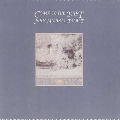 Play & Download Come to the Quiet by John Michael Talbot | Napster