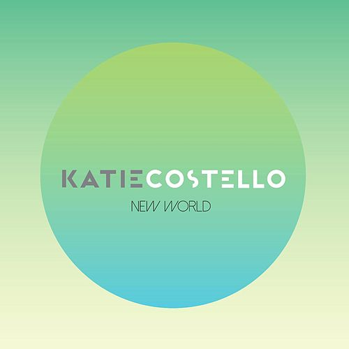 Play & Download New World by Katie Costello | Napster