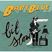 Play & Download Bit Slow by Baby Blue | Napster