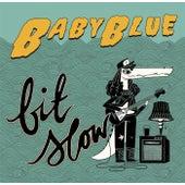 Bit Slow by Baby Blue