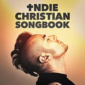 Play & Download Indie Christian Songbook by Various Artists | Napster