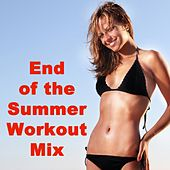 End of the Summer Workout Mix (126-140 Bpm) & DJ Mix by Various Artists