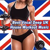 Best Vocal Deep UK House Workout Music & DJ Mix (Mixed by R3Act!k) by Various Artists