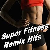 Super Fitness Remix Hits & DJ Mix by Various Artists