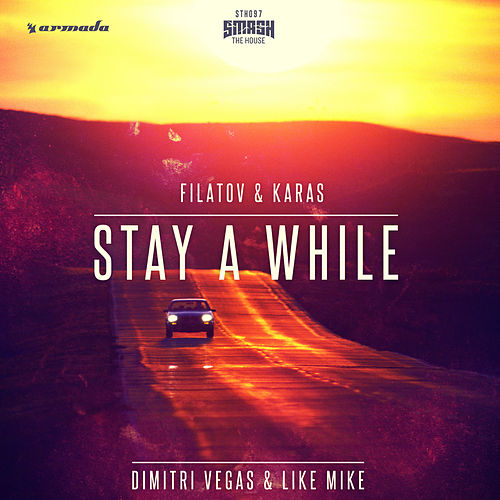 Stay A While (Filatov & Karas Remix) by Dimitri Vegas & Like Mike