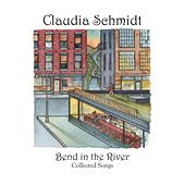 Play & Download Bend in the River by Claudia Schmidt | Napster