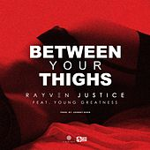 Play & Download Between Your Thighs (feat. Young Greatness) - Single by Rayven Justice | Napster