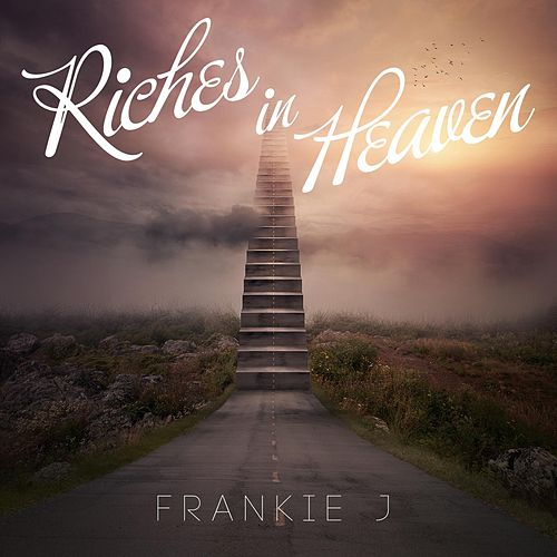 Play & Download Riches in Heaven by Frankie J | Napster