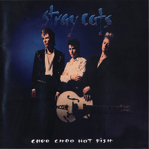Choo Choo Hot Fish by Stray Cats