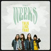 Play & Download Talk Like That by The Weeks | Napster