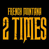 Play & Download 2 Times by French Montana | Napster