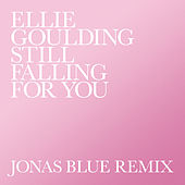 Still Falling For You (Jonas Blue Remix) by Ellie Goulding