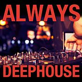 Always Deephouse by Various Artists