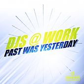Past Was Yesterday by DJ's At Work