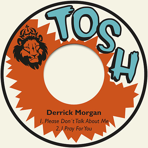 Please Don´t Talk About Me / I Pray for You by Derrick Morgan