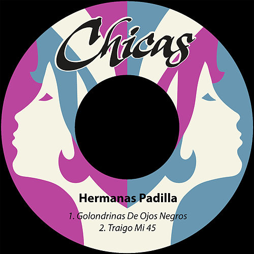 Play & Download Golondrinas de Ojos Negros / Traigo Mi 45 by Las Hermanas Padilla | Napster