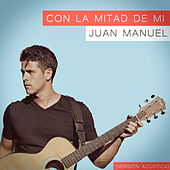 Play & Download Con la mitad de mí by Juan Manuel | Napster
