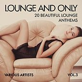 Lounge and Only (20 Beautiful Lounge Anthems), Vol. 3 by Various Artists