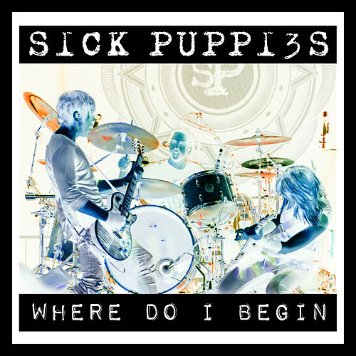 Play & Download Where Do I Begin by Sick Puppies | Napster