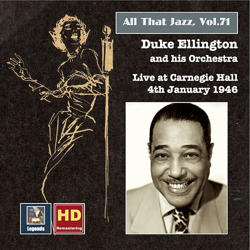 Play & Download All That Jazz, Vol. 71: Duke Ellington Live at Carnegie Hall, January 4, 1946 (Remastered 2016) by Duke Ellington | Napster